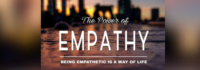 Being Empathetic is a Way of Life